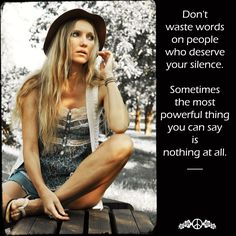 Don't waste words on people who deserve your silence. Sometimes the most powerful thing you can say is nothing at all. #hippie #boho #quotes