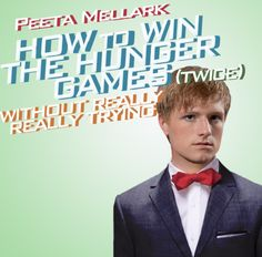 How to win the Hunger Games without Really Trying by Peeta Mellark