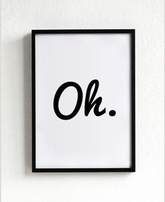 Oh Poster, Wall art print, poster, typography quote, wall decor, home decor, black and white, minimalist art, inspirational