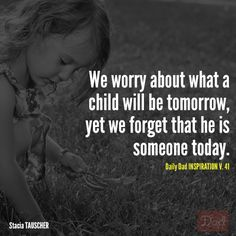 """""""We worry about what a child will be tomorrow, yet we forget that he is someone today."""" #dads #quotes"""