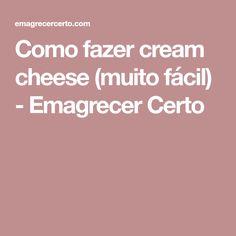 Como fazer cream cheese (muito fácil) - Emagrecer Certo #dieta #emagrecer #detox #diet