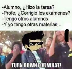 Turn down for what