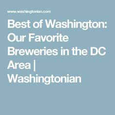 Best of Washington: Our Favorite Breweries in the DC Area | Washingtonian