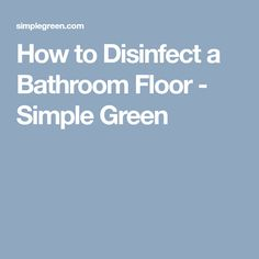 How to Disinfect a Bathroom Floor - Simple Green