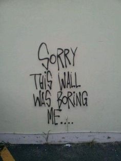 street-art-sorry-this-wall-was-boring-me