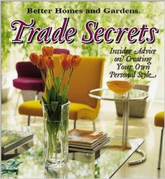Trade Secrets: Insider Advice on Getting Your Own Personal Style: Better Homes and Gardens: 9780696217531: Amazon.com: Books