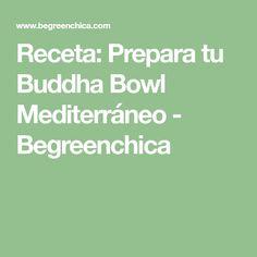 Receta: Prepara tu Buddha Bowl Mediterráneo - Begreenchica