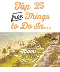 Top 25 FREE things to do in Miami. Free museums, parks, events and more!