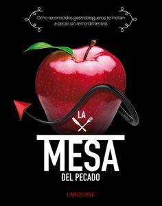 El libro LA MESA DEL PECADO  LAROUSSE  http://www.larousse.es/index.php?opcion=ficha&obrcod=3611619