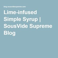 Lime-infused Simple Syrup | SousVide Supreme Blog