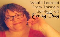 What I Learned From Taking a Self-Portrait Every Day << Not sure I could do this yet.