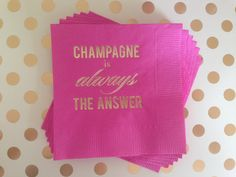 Champagne Is Always The Answer - Cocktail Napkins {50}