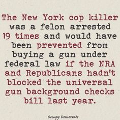 Truth be told...   You won't hear this on Fox News, where they would rather blame anyone but the mentally disturbed felon perpetrator and the lax gun laws that enabled him.  Felons are of course always banned from buying guns legally, but that law is useless without universal background checks.