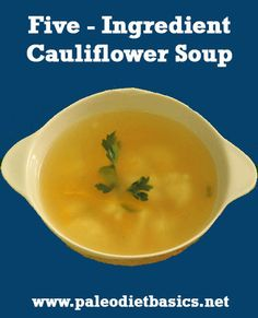 Cauliflower Soup with only 5 ingredients. Just right for a winter's night.  http://www.paleodietbasics.net/five-ingredient-cauliflower-soup/