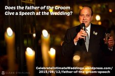 """Brides & Grooms ~ New article, """"Does the Father of the Groom Give a Speech at the Wedding?"""" on my #Weddings Blog (designed not to sell, but to teach!). Something new about Weddings is posted every 4th day! More than 545 FREE Articles! Tell your friends by clicking """"SHARE."""" ~ https://CelebrateIntimateWeddings.wordpress.com/2015/08/12/father-of-the-groom-speech  Another Wedding HotSpot:  http://www.CelebrateIntimateWeddings.com"""