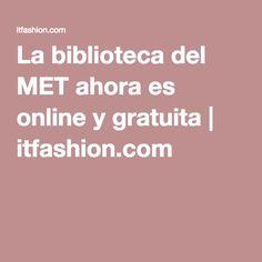 La biblioteca del MET ahora es online y gratuita | itfashion.com