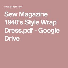 Sew Magazine 1940's Style Wrap Dress.pdf - Google Drive