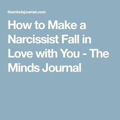 How to Make a Narcissist Fall in Love with You - The Minds Journal