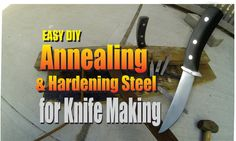 DIY Annealing and Hardening Steel for Knife Making 1