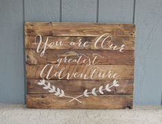 You Are Our Greatest Adventure - Rustic Reclaimed Wood Planked Sign. This was made for a custom order for a rustic/ woodland nursery theme. The