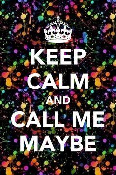 KEEP CALM...AND CALL ME MAYBE