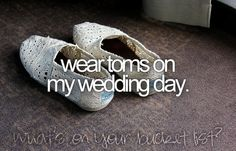 My entire wedding party is going to wear TOMS on my wedding day! How cool of a picture would that be to send to TOMS? Bucket List Tumblr, Bucket Lists, Yes I Will, Before I Die, Maybe One Day, I Got Married, To My Daughter, Daughters, Wedding Day