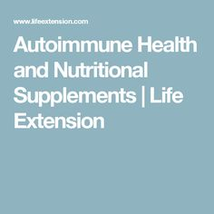 Autoimmune Health and Nutritional Supplements | Life Extension