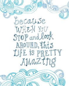 Because when you stop and look around, this life is pretty amazing #quote