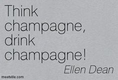 champagne quotes funny | ... : Think champagne, drink champagne! alcohol, fame. Meetville Quotes