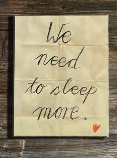 Yessss we doo!!!! We need more sleep :-D :-P