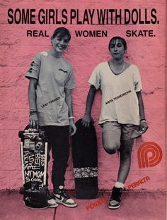 """Transworld Skateboarding magazine Powell-Peralta released advertisements for the December 1987 and February 1988 issues titled """"Some Girls Play With Dolls. Real Women Skate."""" The ads featured skateboarders Anita Tessensohn and and Leaf Trienen hanging tough with their boards."""