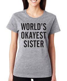 This SignatureTshirts Gray 'World's Okayest Sister' Crewneck Tee - Plus by SignatureTshirts is perfect! #zulilyfinds