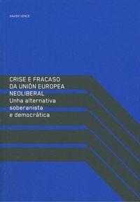 Crise e fracaso da Unión Europea neoliberal. Xavier Vence. Máis información no catálogo: http://kmelot.biblioteca.udc.es/record=b1501472~S1*gag