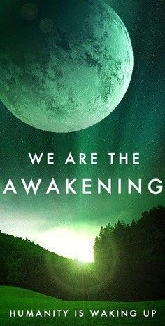 We are experiencing the Awakening and as we awaken we move into the Ascension…