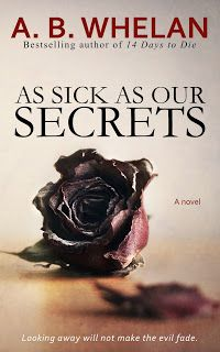Author A.B.Whelan: Coming soon: As Sick as Our Secrets by A. B. Whela...