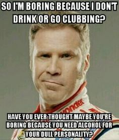 I don't drink or go clubbing.