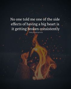 no one told me one of the side effects of having a big heart is it getting broken consistently. . . . #quotes #sideeffects