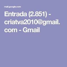 Entrada (2.851) - criatva2010@gmail.com - Gmail