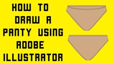 How to draw a Panty using Adobe Illustrator Apparel Design, Design Tutorials, Adobe Illustrator, 3 D, Photoshop, Templates, Drawings, Illustration, Fashion Design