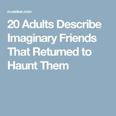 20 Adults Describe Imaginary Friends That Returned to Haunt Them