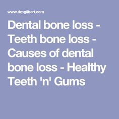 Dental bone loss - Teeth bone loss - Causes of dental bone loss - Healthy Teeth 'n' Gums