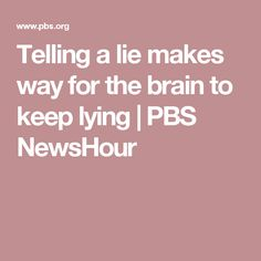 Telling a lie makes way for the brain to keep lying | PBS NewsHour