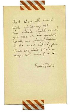 """Roald Dahl """"watch with glittering eyes...those who don't believe in magic will never find it"""""""