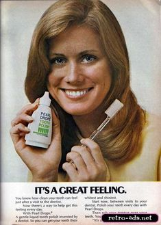 Pearl Drops Tooth Polish. The first whitening toothpaste. When I saw this ad, I HAD to have a transparent, colorless toothbrush... and I've rarely used any other kind since. I have to get them in Paris now!