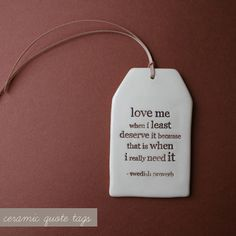 Love me when I least deserve it because that is when I really need it. Typography inspiration