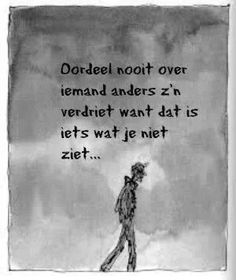 Oordeel nooit over iemand anders z'n verdriet want dat is iets wat je niet ziet... Words Quotes, Wise Words, Me Quotes, Funny Quotes, Sayings, Qoutes, Negativity Quotes, Poetry Funny, Dutch Words
