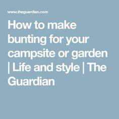 How to make bunting for your campsite or garden | Life and style | The Guardian