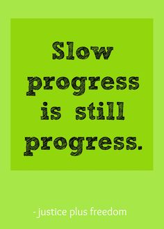 What motivates you to continue making progress, even when it seems slow? http://justiceplusfreedom.com/