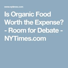 Is Organic Food Worth the Expense? - Room for Debate - NYTimes.com