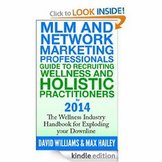 MLM and Network Marketing professionals guide to Recruiting Wellness and Holistic Practitioners for 2014 eBook: David Williams,   Get busy recriting your team by added health practitioners now!  David Williams shows you how and where.